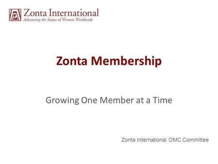 Zonta Membership Growing One Member at a Time Zonta International OMC Committee.