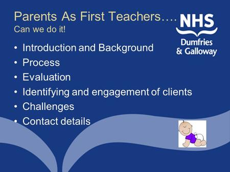 Parents As First Teachers…. Can we do it! Introduction and Background Process Evaluation Identifying and engagement of clients Challenges Contact details.