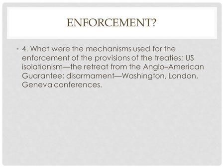 Enforcement? 4. What were the mechanisms used for the enforcement of the provisions of the treaties: US isolationism—the retreat from the Anglo–American.