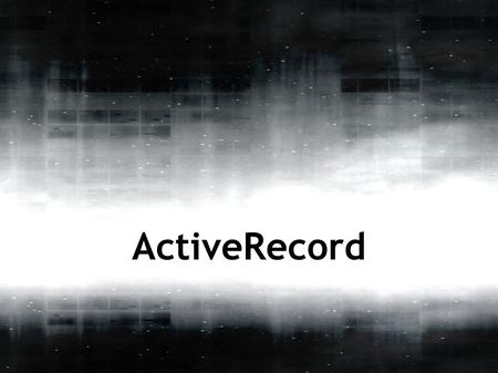 "ActiveRecord. What? Model for database records. Grouping of data and behaviour. ""Active Record Pattern"" recorded by Martin Fowler, circa 1857 -->"