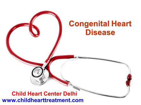 Congenital Heart Disease Child Heart Center Delhi www.childhearttreatment.com.