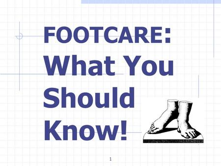 1 FOOTCARE : What You Should Know!. 2 Feet: Most efficient form of transportation Stable base Composed of many small parts Fully integrated and adapted.