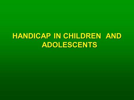 HANDICAP IN CHILDREN AND ADOLESCENTS