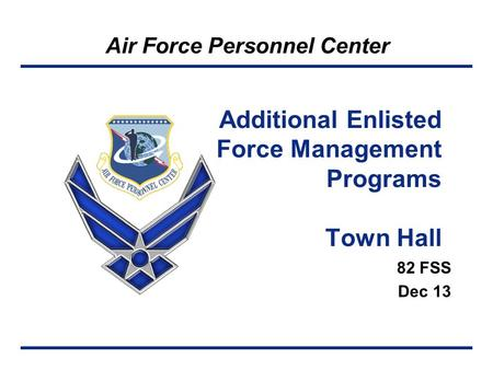 Air Force Personnel Center 82 FSS Dec 13 Additional Enlisted Force Management Programs Town Hall.