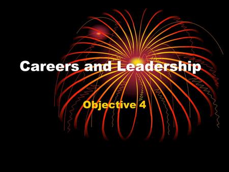 Careers and Leadership Objective 4. Thinking About Careers Chapter 7.