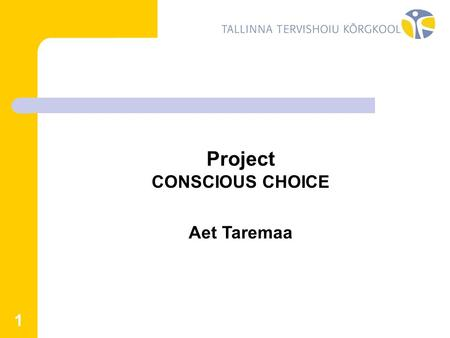 1 Project CONSCIOUS CHOICE Aet Taremaa. 2 OBJECTS The general object of the project is to introduce the learning opportunities to the students of high.