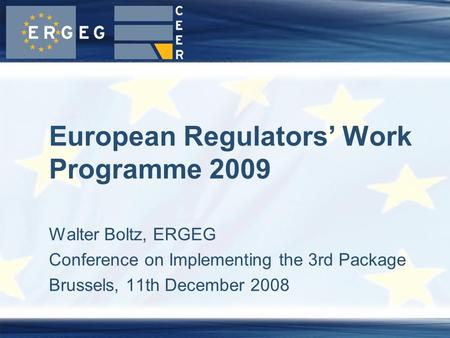 Walter Boltz, ERGEG Conference on Implementing the 3rd Package Brussels, 11th December 2008 European Regulators' Work Programme 2009.