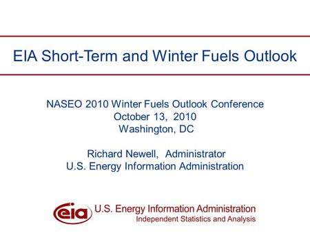 Richard Newell, NASEO Winter Fuels Conference, October 2010 1 NASEO 2010 Winter Fuels Outlook Conference October 13, 2010 Washington, DC Richard Newell,