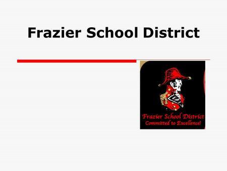 Frazier School District. Grant Money and Impact How did you spend your grant money? Elementary  Bus transportation to CWCTC for 5 th grade  Career Fair.