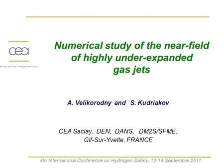 Numerical study of the near-field of highly under-expanded gas jets A. Velikorodny and S. Kudriakov CEA Saclay, DEN, DANS, DM2S/SFME, Gif-Sur-Yvette, FRANCE.