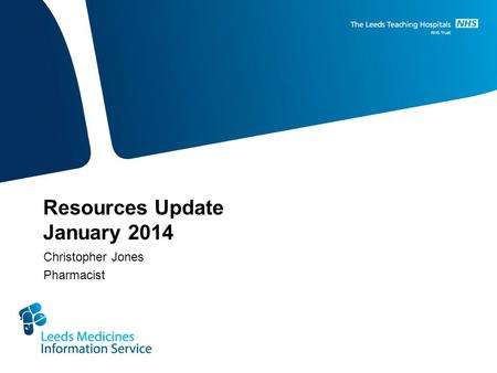 Resources Update January 2014 Christopher Jones Pharmacist.