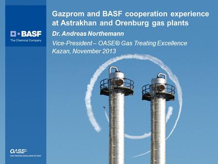CONFIDENTIAL 1 Gazprom and BASF cooperation experience at Astrakhan and Orenburg gas plants Dr. Andreas Northemann Vice-President – OASE® Gas Treating.