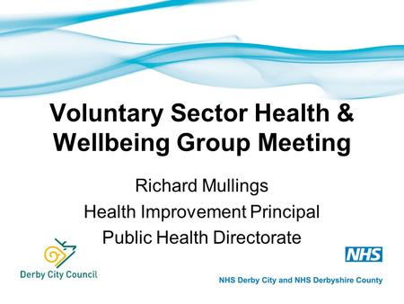 Voluntary Sector Health & Wellbeing Group Meeting Richard Mullings Health Improvement Principal Public Health Directorate.