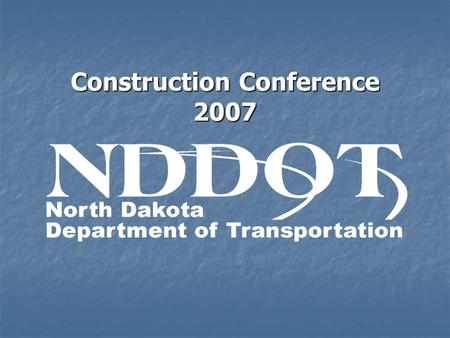 Construction Conference 2007. Construction Conference NDDOT's: NDDOT's: Future Federal Funding Future Federal Funding State Legislative & Budget issues.