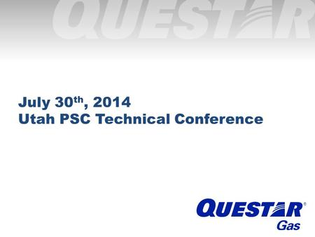 ® July 30 th, 2014 Utah PSC Technical Conference.