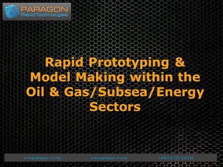 333141 Rapid Prototyping & Model Making within the Oil & Gas/Subsea/Energy Sectors.