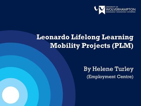 Leonardo Lifelong Learning Mobility Projects (PLM) By Helene Turley (Employment Centre)