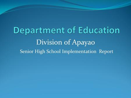 Division of Apayao Senior High School Implementation Report.