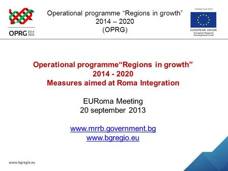 "Operational programme ""Regions in growth"" 2014 – 2020 (OPRG) Operational programme""Regions in growth"" 2014 - 2020 Measures aimed at Roma Integration EURoma."