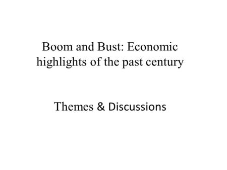 Boom and Bust: Economic highlights of the past century Themes & Discussions.