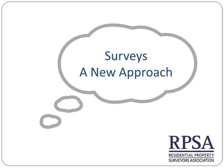Surveys A New Approach. The Agenda 'Which' findings on surveys The Government report on surveys How products have developed The CML lenders handbook RPSA.