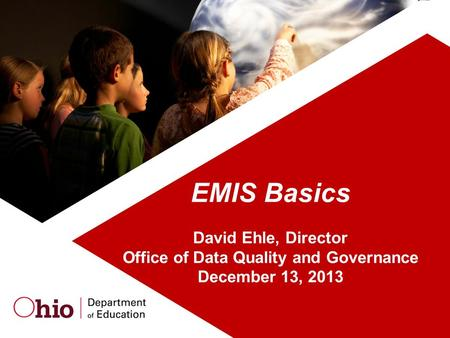 EMIS Basics David Ehle, Director Office of Data Quality and Governance December 13, 2013.