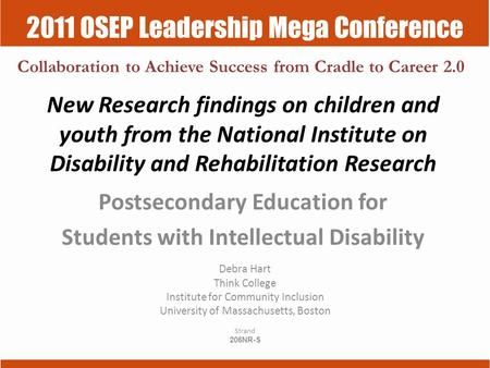 2011 OSEP Leadership Mega Conference Collaboration to Achieve Success from Cradle to Career 2.0 New Research findings on children and youth from the National.