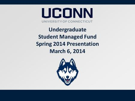 1 Undergraduate Student Managed Fund Spring 2014 Presentation March 6, 2014.