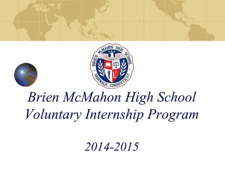 Brien McMahon High School Voluntary Internship Program 2014-2015.