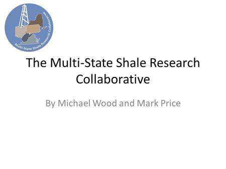 The Multi-State Shale Research Collaborative By Michael Wood and Mark Price.
