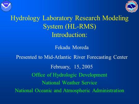 Hydrology Laboratory Research Modeling System (HL-RMS) Introduction: Office of Hydrologic Development National Weather Service National Oceanic and Atmospheric.