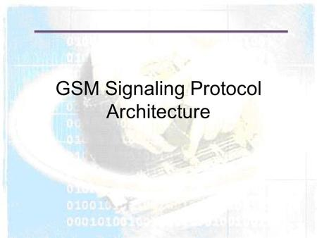 GSM Signaling Protocol Architecture. Protocols above the link layer of the GSM signaling protocol architecture provide specific functions: Radio Resource.
