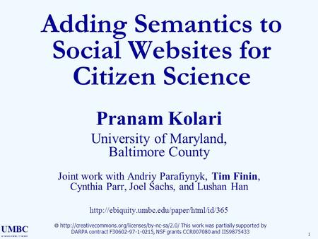 UMBC an Honors University in Maryland 1 Adding Semantics to Social Websites for Citizen Science Pranam Kolari University of Maryland, Baltimore County.
