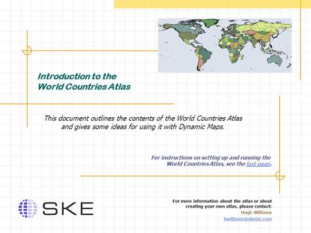 Introduction to the World Countries Atlas This document outlines the contents of the World Countries Atlas and gives some ideas for using it with Dynamic.