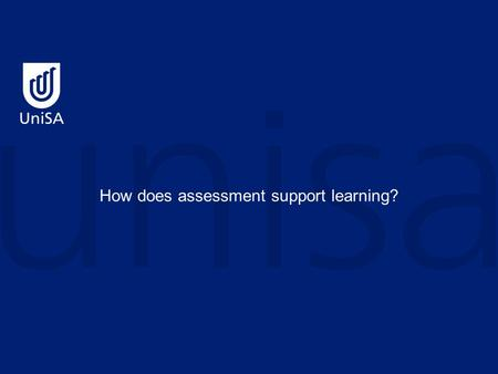 "How does assessment support learning?. Assessment is the key driver of student learning Assessment is at the heart of the student experience"" (Brown,"