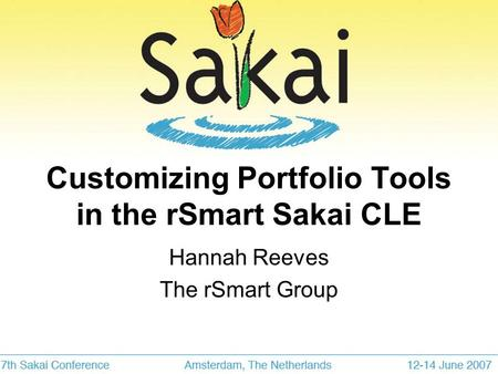Customizing Portfolio Tools in the rSmart Sakai CLE Hannah Reeves The rSmart Group.