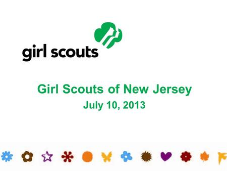 Girl Scouts of New Jersey July 10, 2013. Facts and Figures 98,000 Girl Scouts in New Jersey Girls Kindergarten through 12 th grade Girl Scouts in every.