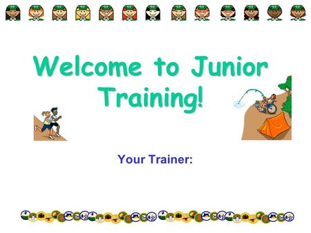 Welcome to Junior Training! Your Trainer:. Expectations Before I leave today, I need to learn about or how to….