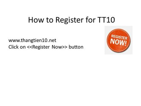How to Register for TT10 www.thangtien10.net Click on > button.