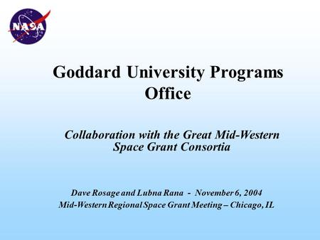 Goddard University Programs Office Dave Rosage and Lubna Rana - November 6, 2004 Mid-Western Regional Space Grant Meeting – Chicago, IL Collaboration with.