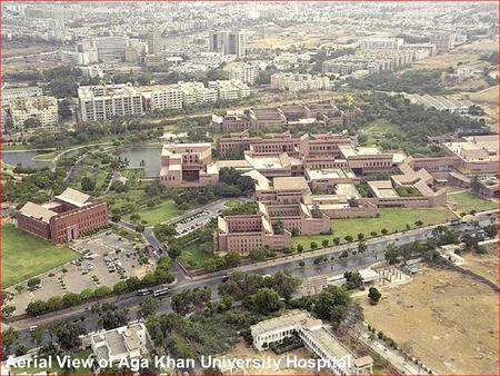 1 Aerial View of Aga Khan University Hospital. 2 Hospital View.