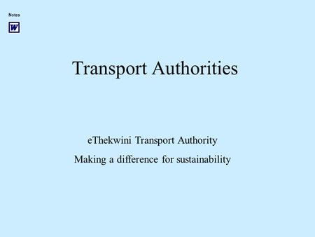 Transport Authorities eThekwini Transport Authority Making a difference for sustainability Notes.