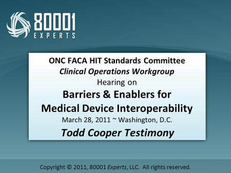 ONC FACA HIT Standards Committee Clinical Operations Workgroup Hearing on Barriers & Enablers for Medical Device Interoperability March 28, 2011 ~ Washington,