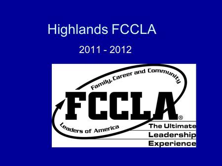Highlands FCCLA 2011 - 2012. Chapter Officers We are in NEED of officers – We have not set them yet until we get applications from everyone who is interested!