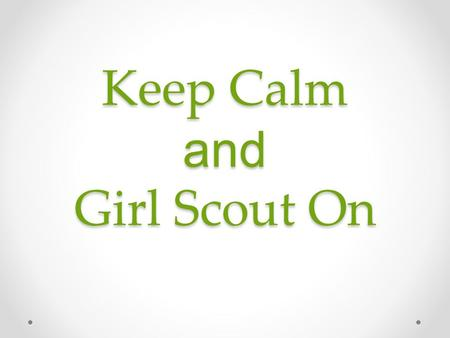 Keep Calm and Girl Scout On. Introduction 1912 – Founded by Juliette Gordon Low and Robert Baden-Powell o Savannah, Georgia o Started with only 18 girls.