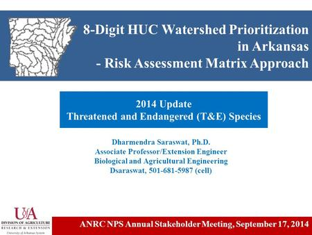 8-Digit HUC Watershed Prioritization in Arkansas - Risk Assessment Matrix Approach 2014 Update Threatened and Endangered (T&E) Species Dharmendra Saraswat,