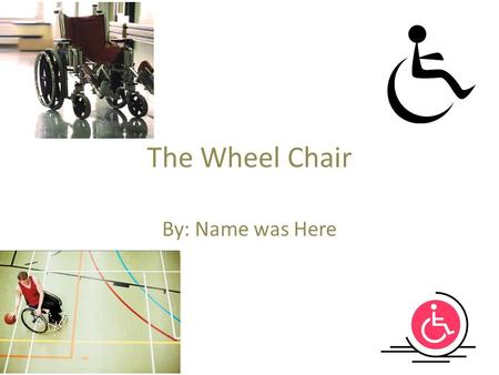 The Wheel Chair By: Name was Here. WHO The people who had invented the first ever wheel chair were the Greek people combining furniture and wheels.