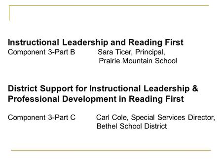 Instructional Leadership and Reading First Component 3-Part B Sara Ticer, Principal, Prairie Mountain School District Support for Instructional Leadership.