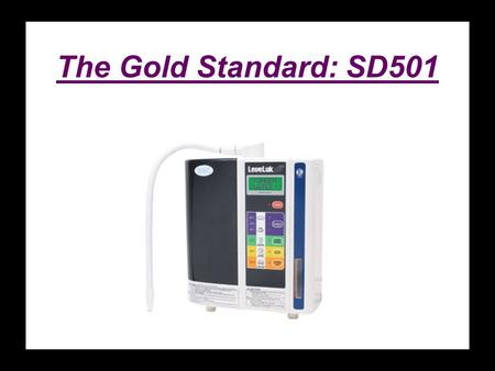 The Gold Standard: SD501. Enagic – Manufacturing Excellence Enagic is an ISO Certified Manufacturer ISO (International Organization for Standardization)