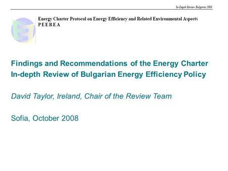 Energy Efficiency Review of Bulgaria David Taylor Findings and Recommendations of the Energy Charter In-depth Review of Bulgarian Energy Efficiency Policy.